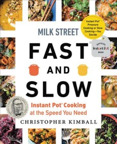 Milk Street fast and slow : Instant Pot cooking at the speed you need / Christopher Kimball ; writing and editing by J.M. Hirsch and Michelle Locke ; recipes by Matthew Card, Diane Unger and the cooks at Milk Street ; art direction by Jennifer Baldino Cox and Brianna Coleman ; photography by Connie Miller of CB Creatives ; food styling by Christine Tobin.