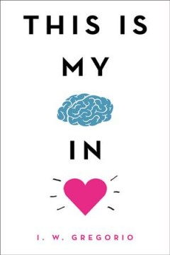 This is my brain in love by I. W. Gregorio.