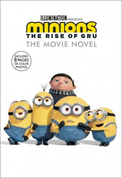 Minions the Rise of Gru : The Movie Novel
