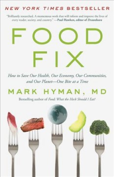 Food fix How to Save Our Health, Our Economy, Our Communities, and Our Planet—One Bite at a Time / Dr. Mark Hyman.