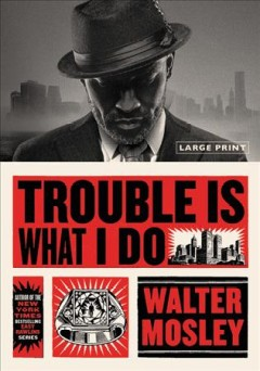 Trouble is what I do : a novel / Walter Mosley