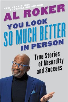 You look so much better in person : true stories of adsurdity and success / Al Roker.