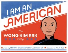 I Am an American : The Wong Kim Ark Story