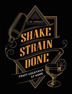 Shake Strain Done : Craft Cocktails at Home