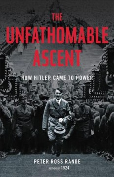 The Unfathomable Ascent : How Hitler Came to Power