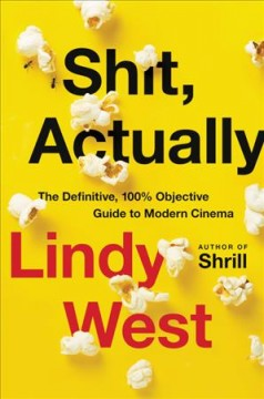 Shit, actually The Definitive, 100% Objective Guide to Modern Cinema / Lindy West