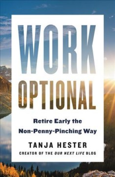 Work optional : retire early the non-penny-pinching way / Tanja Hester.