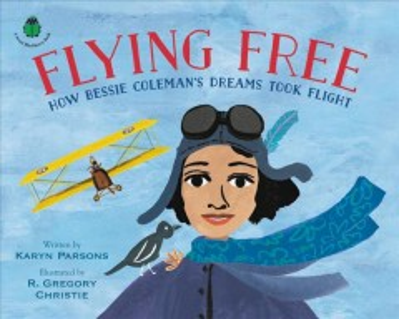 Flying Free : How Bessie Coleman's Dreams Took Flight