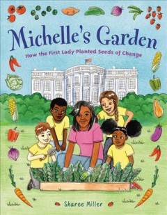 Michelle's Garden : How the First Lady Planted Seeds of Change