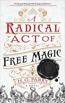 A radical act of free magic : a novel