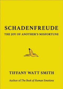 Schadenfreude : the joy of another's misfortune / Tiffany Watt Smith.