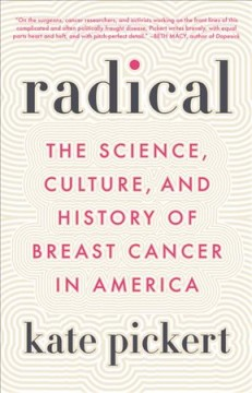 Radical : the science, culture, and history of breast cancer in America / Kate Pickert.