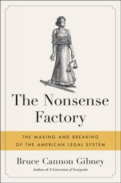 The Nonsense Factory : The Making and Breaking of the American Legal System