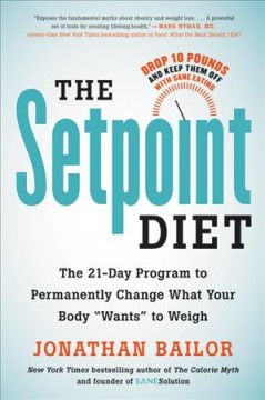 The setpoint diet : the 21-day program to permanently change what your body