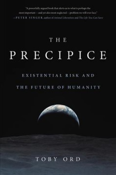 The Precipice : Existential Risk and the Future of Humanity