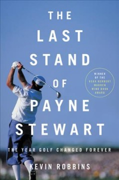 The Last Stand of Payne Stewart : The Year Golf Changed Forever