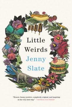 Little weirds / Jenny Slate.