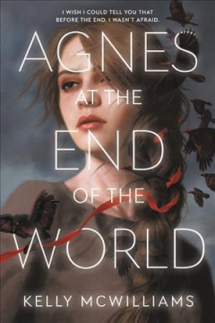 Agnes at the end of the world by Kelly Mullen-McWilliams.