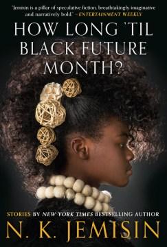 How long 'til black future month? / N.K. Jemisin.