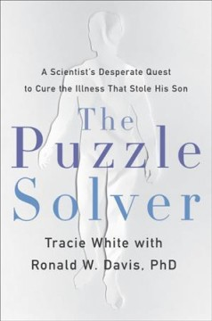 The puzzle solver : a scientist's desperate quest to cure the illness that stole his son