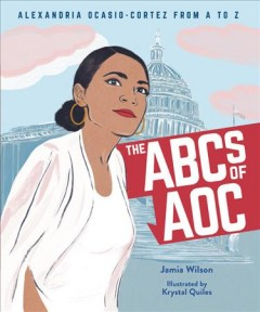 The ABCs of AOC : Alexandria Ocasio-Cortez from A to Z