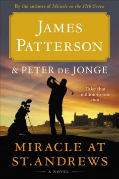 Miracle at St. Andrews : a novel / James Patterson and Peter de Jonge.