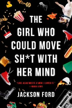 The girl who could move sh*t with her mind / Jackson Ford.