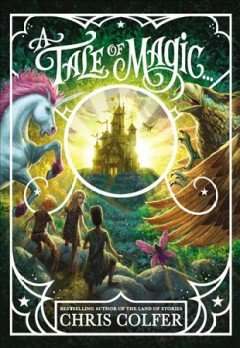 A tale of magic... / Chris Colfer ; illustrated by Brandon Dorman.