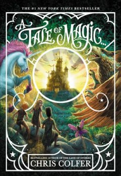 A tale of magic... Chris Colfer ; illustrated by Brandon Dorman.