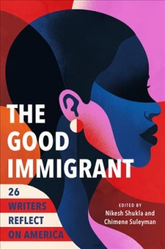 The good immigrant : 26 writers reflect on America / edited by Nikesh Shukla and Chimene Suleyman.