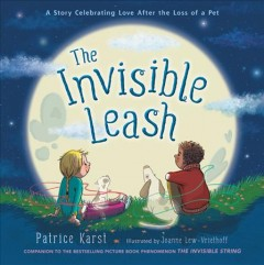 The Invisible Leash : A Story Celebrating Love After the Loss of a Pet