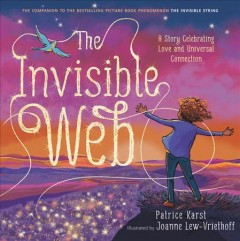 The Invisible Web : A Story Celebrating Love and Universal Connection