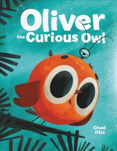 Oliver the curious owl / Chad Otis.