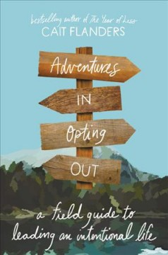 Adventures in opting out : a field guide to leading an intentional life / Cait Flanders.