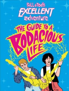 Bill & Ted's Excellent Adventure : The Guide to a Bodacious Life