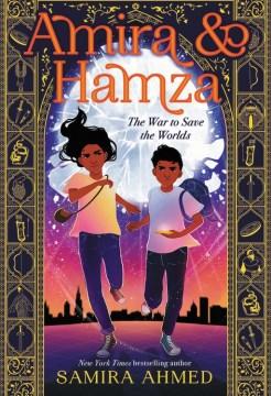 Amira & Hamza : the war to save the worlds / Samira Ahmed.