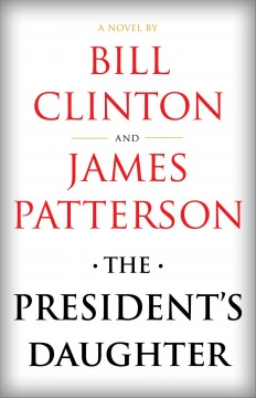 The president's daughter a novel / James Patterson