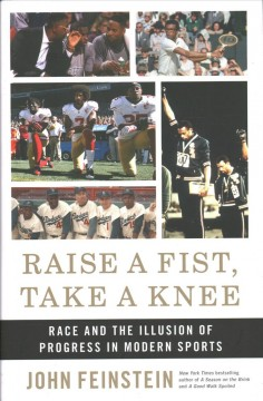 Raise a Fist, Take a Knee : Race and the Illusion of Progress in Modern Sports