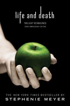 Life and death Twilight reimagined / Stephenie Meyer.
