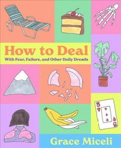 How to Deal : With Fear, Failure, and Other Daily Dreads