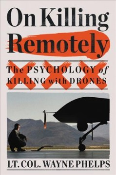 On Killing Remotely : The Psychology of Killing With Drones