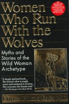 Women who run with the wolves : myths and stories of the wild woman archetype