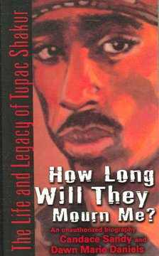How long will they mourn me? : the life and legacy of Tupac Shakur : an unauthorized biography
