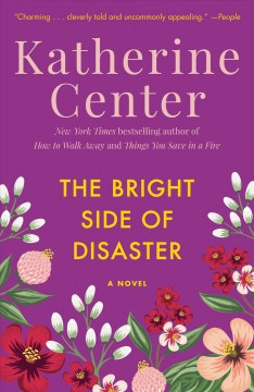 The bright side of disaster : a novel / Katherine Center.