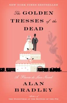 The golden tresses of the dead a Flavia de Luce novel / Alan Bradley.