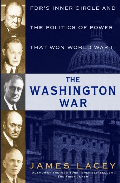 The Washington war : FDR's inner circle and the politics of power that won World War II