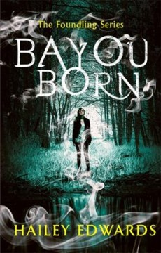 Bayou born / Hailey Edwards.