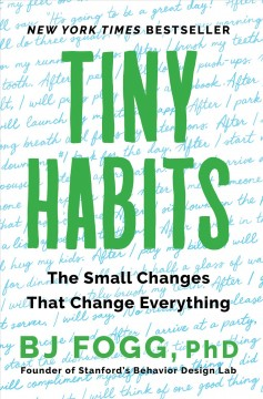 Tiny habits the small changes that change everything / BJ Fogg, PhD.