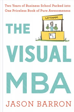 The visual MBA : two years of business school packed into one priceless book of pure awesomeness