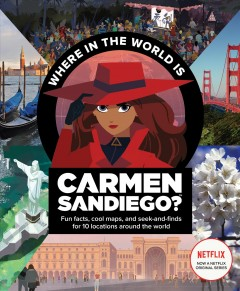 Where in the World Is Carmen Sandiego? : With Fun Facts, Cool Maps, and Seek and Finds for 10 Locations Around the World